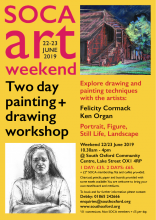 South Oxford Community Arts, Weekend Art workshop, 22 to 23 June 2019 10.30am - 4pm.. Explore drawing and painting techniques with artists Ken Organ and Felicity Cormack, portrait, figure, still life, landscape. 1 day £35 2 days £65 plus £2* SOCA membership *£1 concessions. To book: Debby 01865 242666 email: enquiries@southoxford.org. Address: Lake Street OX1 4RP