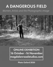 A DANGEROUS FIELD: Women, Artists and the Photographic Image Online Exhibition, 16 October - 16 Novemeber 2020, photography, arts, female, Feminism, Oxford, Oxfordshire, local, online exhibition, virtual, photography exhibition